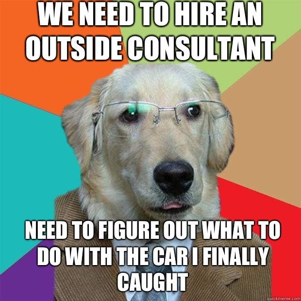 Outside Consultant (from quickmeme.com)